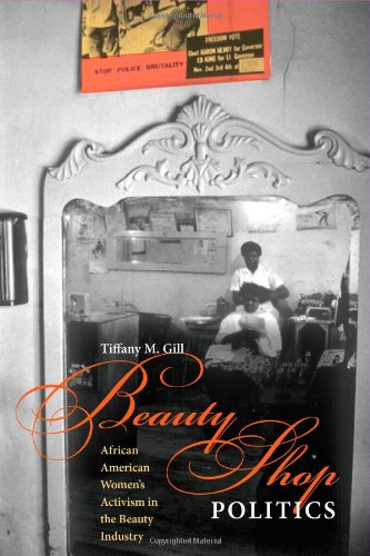 Beauty Shop Politics: African American Women's Activism in the Beauty Industry (Women in American History)