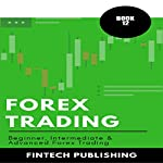 Forex Trading: 3 Books in 1 (Beginner, Intermediate & Advanced Forex Trading) | FinTech Publishing