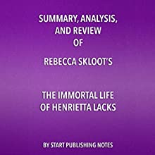 Summary and Analysis of The Immortal Life of Henrietta Lacks Audiobook by  Start Publishing Notes Narrated by Michael Gilboe