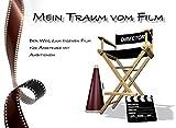 Image de Mein Traum vom Film: Der Weg zum eigenen Film für Amateure mit Ambitionen