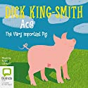 Ace: The Very Important Pig (       UNABRIDGED) by Dick King-Smith Narrated by Nigel Lambert