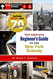 The Absolute Beginner's Guide to the New York Subway Minh T. Nguyen