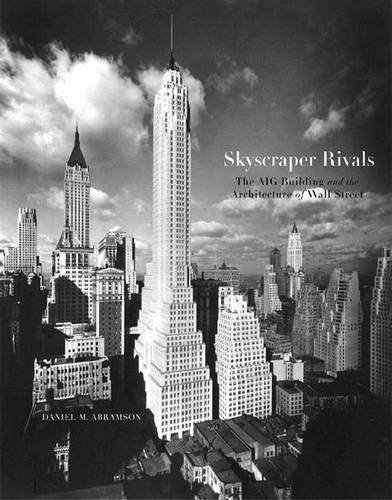 skyscraper-rivals-the-aig-building-and-the-architecture-of-wall-street-by-daniel-m-abramson-2000-11-