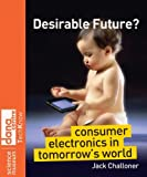 Desirable Future: Consumer Electronics in Tomorrows World (Science Museum TechKnow Series)