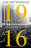 img - for 1916: One Hundred Years of Irish Independence: From the Easter Rising to the Present book / textbook / text book