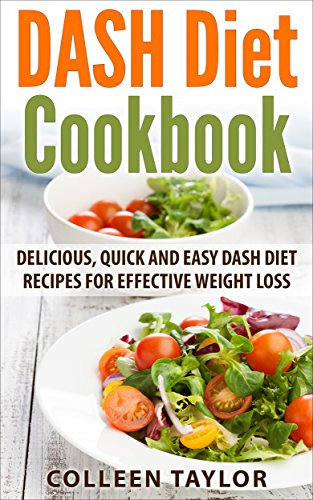 DASH Diet Cookbook: Delicious, Quick and Easy DASH Diet Recipes for Effective Weight Loss (DASH Diet, Weight Loss, Recipes, Low Sodium, Younger You) by Colleen Taylor