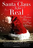 Santa Is Real: A True Christmas Fable About the Magic of Believing