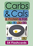 Carbs & Cals & Protein & Fat Flashcards: 54 Flashcards for Counting Carbohydrate, Calories, Protein, Fat & Fibre