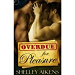 Overdue for Pleasure | Shelley Aikens