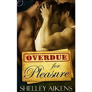 Overdue for Pleasure | [Shelley Aikens]