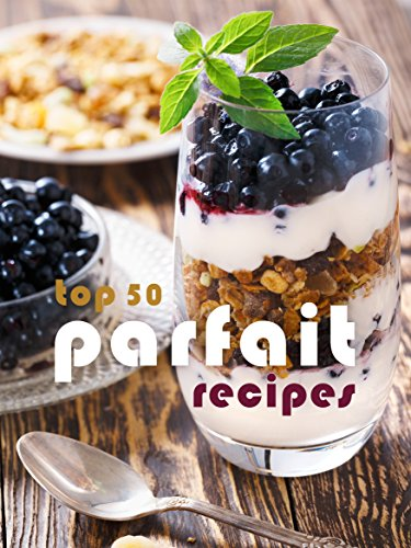 Top 50 Most Delicious Parfait Recipes (Recipe Top 50s Book 119), by Julie Hatfield