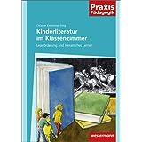 Kinderliteratur im Klassenzimmer (Praxis Pädagogik, Band 1)