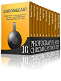 Photography And Chromecast Box Set: Tips and Tricks for Mastering Digital Photography And Chromecast Device (Digital Photography, photography, Chromecast)