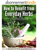 How to Benefit from Everyday Herbs - A Beginner's Guide to Homemade Natural Herbal Remedies for Common Ailments & Good Health (English Edition)