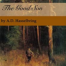 The Good Son: A Thicket of Tales, Book 1 (       UNABRIDGED) by A.D. Hasselbring Narrated by A.D. Hasselbring