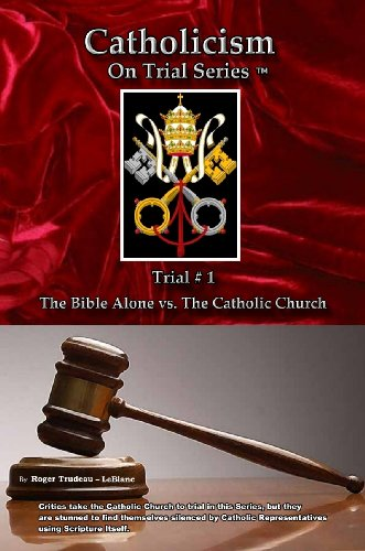 Catholicism on Trial Series - Book 1 of 7 - The Bible Alone vs. The Catholic Church - LIST PRICE REDUCED from $16.95. You SAVE 60%.