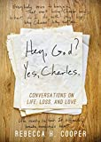 img - for Hey, God? Yes, Charles.: Conversations on Life, Loss, and Love book / textbook / text book