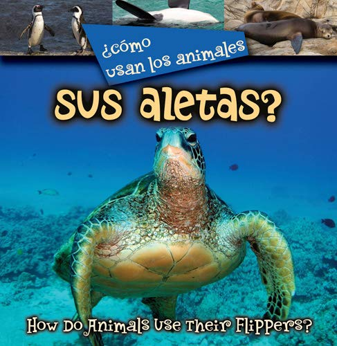 ¿Cómo usan los animales sus aletas? How Do Animals Use Their Flippers? [Stone, Lynn] (Tapa Blanda)