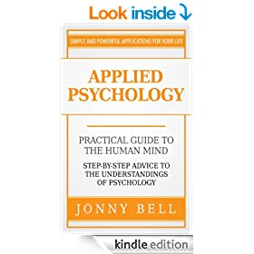Applied Psychology: Practical Guide to the Human Mind, Step-by-Step Advice to the Understandings of Psychology (Positive Psychology)