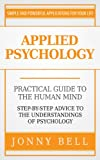 img - for Applied Psychology: Practical Guide to the Human Mind, Step-by-Step Advice to the Understandings of Psychology (Positive Psychology) book / textbook / text book