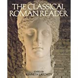The Classical Roman Reader: New Encounters with Ancient Rome ~ Kenneth Atchity