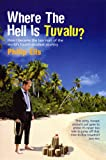 Philip Ells Where The Hell Is Tuvalu?: How I became the law man of the world's fourth-smallest country