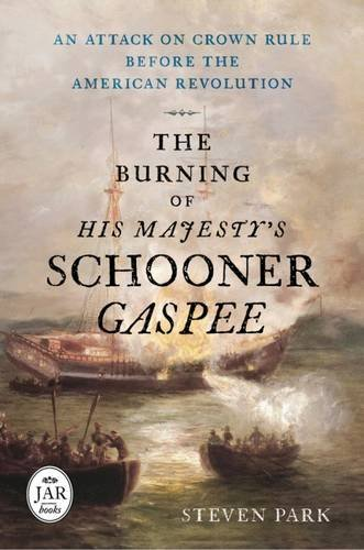 The Burning of His Majesty's Schooner Gaspee: An Attack on Crown Rule Before the American Revolution (Journal of the American Revolution Books)