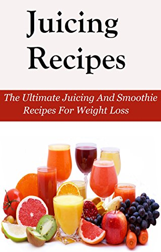 Juicing Recipes: The Ultimate Juicing And Smoothie Recipes For Weight Loss (Juicing Recipes For Weight Loss) by Les Wavey
