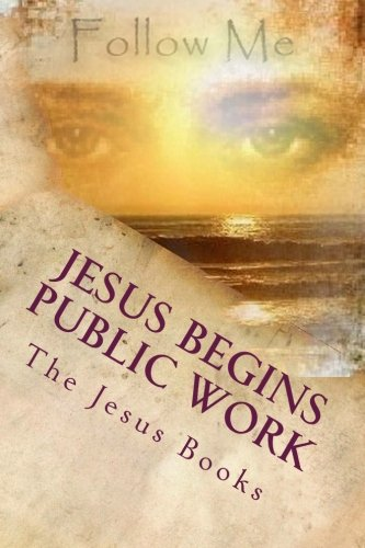 Jesus Begins Public Work: Teaching About God, Our Father: Volume 5 (The Jesus Books)