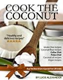 Coconut Oil and Flour Recipes : Healthy and Natural Cooking Using Coconut (Cook the Coconut)
