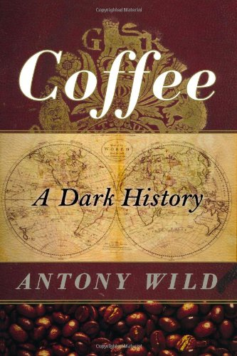 Coffee: A Dark History by Antony Wild