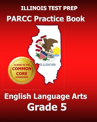 ILLINOIS TEST PREP PARCC Practice Book English Language Arts Grade 5: Covers the Performance-Based Assessment (PBA) and