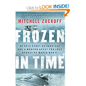 Frozen in Time: An Epic Story of Survival and a Modern Quest for Lost Heroes of World War II by Mitchell Zuckoff