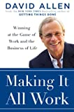 Making It All Work: Winning at the Game of Work and Business of Life (067001995X) by Allen, David