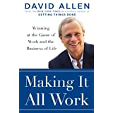 Making It All Work: Winning at the Game of Work and Business of Life ~ David Allen