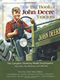 img - for The Big Book of John Deere Tractors: The Complete Model-By-Model Encyclopedia, Plus Classic Toys, Brochures, and Collectibles (John Deere (Voyageur Press)) book / textbook / text book