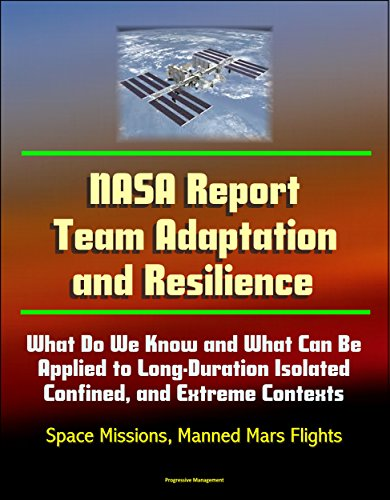 NASA Report: Team Adaptation and Resilience: What Do We Know and What Can Be Applied to Long-Duration Isolated, Confined, and Extreme Contexts - Space Missions, Manned Mars Flights PDF