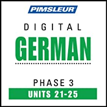 German Phase 3, Unit 21-25: Learn to Speak and Understand German with Pimsleur Language Programs  by Pimsleur