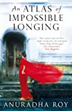 Anuradha Roy An Atlas of Impossible Longing