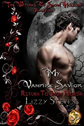 My Vampire Savior: Return To Snow Hollow (The Witches Of Snow Hollow Book 4)