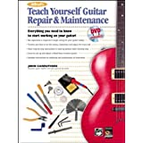 Alfred's Teach Yourself Guitar Repair & Maintenance: Everything You Need to Know to Start Working on Your Guitar!by John Carruthers