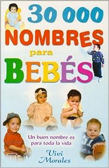 30, 000 Nombres Para Bebe-Un Buen Nombre Es Para Toda La Vida (Spanish