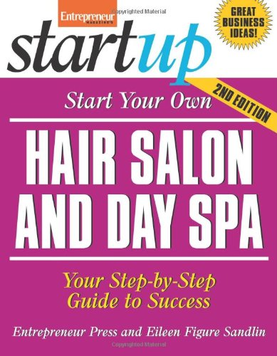 Start Your Own Hair Salon and Day Spa: Your Step-By-Step Guide to Success (StartUp Series)