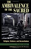 The Ambivalence of the Sacred: Religion, Violence, and Reconciliation (Carnegie Commission on Preventing Deadly Conflict) (0847685551) by Appleby, R. Scott