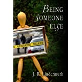 Being Someone Else ~ J.R. Lindermuth