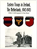 Eastern Troops in Zeeland the Netherlands 1943-1945 Hans Houterman