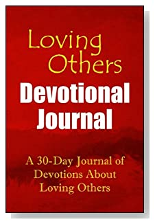 A 30-Day Journal of Devotions About Loving Others