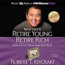 Rich Dad's Retire Young Retire Rich: How to Get Rich and Stay Rich Audiobook by Robert T. Kiyosaki Narrated by Tim Wheeler