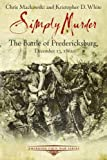 SIMPLY MURDER: The Battle of Fredericksburg, December 13, 1862 (Emerging Civil War)