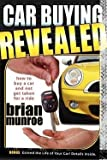 img - for Brian Munroe: Car Buying Revealed : How to Buy a Car and Not Get Taken for a Ride (Paperback); 2008 Edition book / textbook / text book